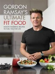 ksiazka tytuł: Gordon Ramsay Ultimate Fit Food autor: Ramsay Gordon